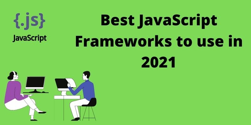 Best JavaScript Frameworks to use in 2021